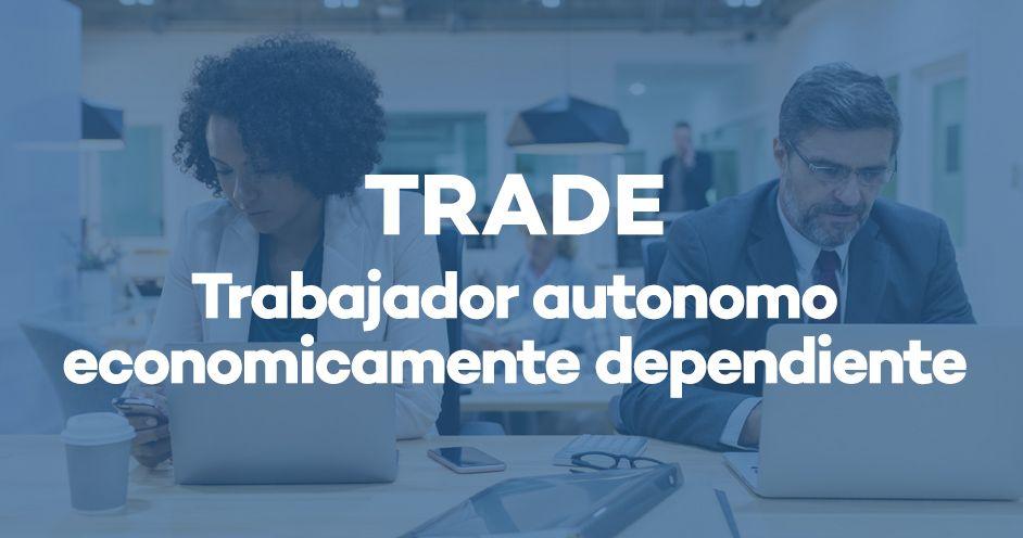 TRADE-trabajador-autonomo-economicamente-dependiente